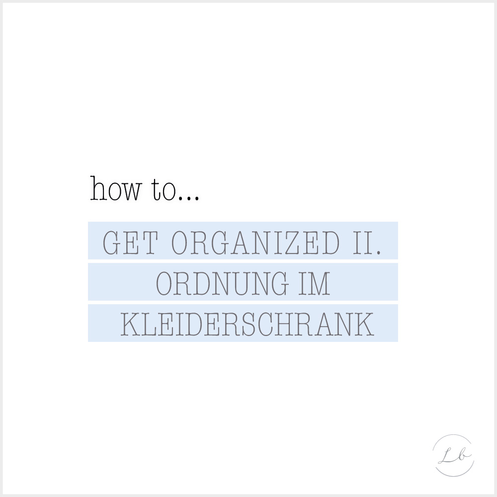 how to get organized ii ordnung im kleiderschrank give away liebesbotschaft blog. Black Bedroom Furniture Sets. Home Design Ideas